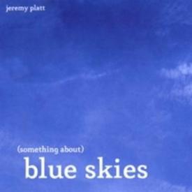 Jeremy Platt - Something About (Blue Skies)
