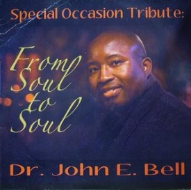 Dr. John E. Bell - Special Occasion Tribute From Soul To Soul
