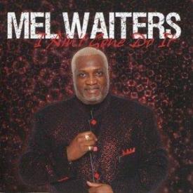 Mel Waiters - I Ain't Gone Do It