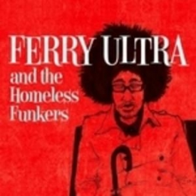 Ferry Ultra And The Homeless Funkers - Ferry Ultra And The Homeless Funkers