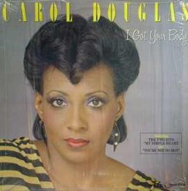 Carol Douglas - I Got Your Body