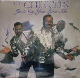 The Chi-lites - Just Say You Love Me
