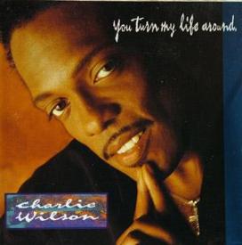 Charlie Wilson - You Turn My Life Around