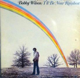 Bobby Wilson - I'll Be Your Rainbow
