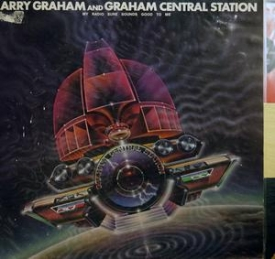 Larry Graham And Graham Central Station - My Radio Sure Sounds Good To Me