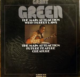 Grant Green - The Main Attraction With Hubert Laws
