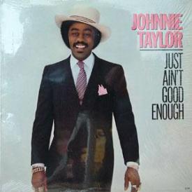 Johnnie Taylor - Just Ain't Good Enough