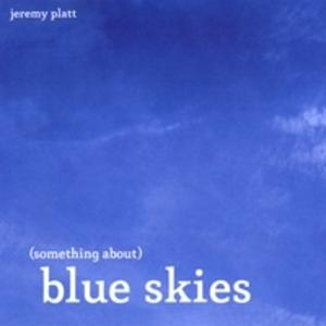 Jeremy Platt - Something About (Blue Skies)
