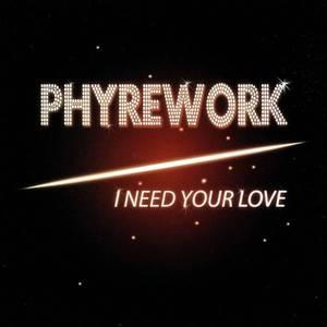 Phyrework - I Need Your Love