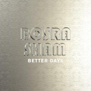 Bosra Sham - Better Days