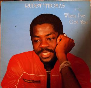 Ruddy Thomas - When I've Got You