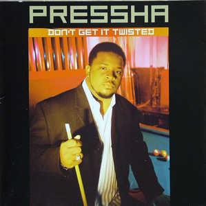 Pressha - Don't Get It Twisted