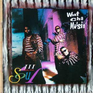Iii Frum Tha Soul - What Cha Missin'