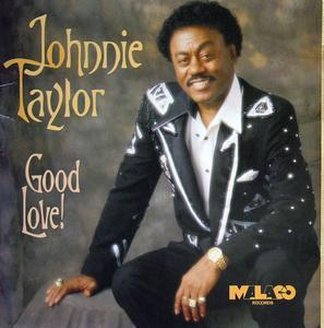 Johnnie Taylor - Good Love!