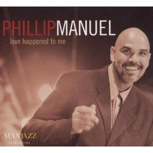 Phillip Manuel - Love Happened To Me