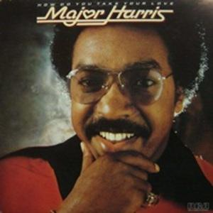 Major Harris - How Do You Take Your Love