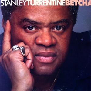 Stanley Turrentine - Betcha