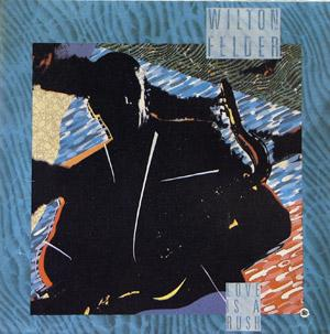 Album  Cover Wilton Felder - Love Is A Rush on MCA Records from 1987
