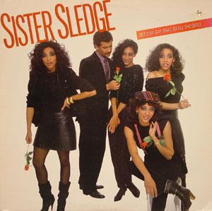 Album  Cover Sister Sledge - Betcha Say That To All The Girls on COTILLION Records from 1983