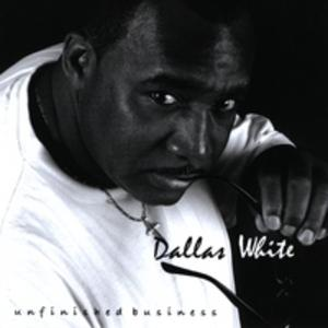 Album  Cover Dallas White - Unfinished Business on ER ENTERTAINMENT / ER ENTERTAI Records from 2009