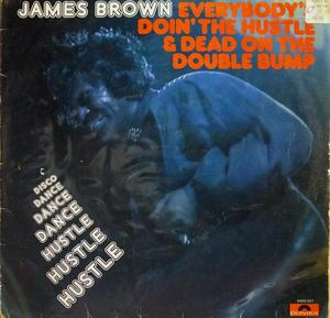 Front Cover Album James Brown - Everybody's Doin' The Hustle And Dead On The Double Bump