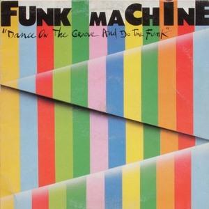 Album  Cover Funk Machine - Dance The Groove And Do The Funk on  Records from 1982