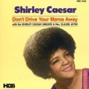 Album  Cover Shirley Caesar - Don't Drive Your Mama Away on HOB Records from 1995