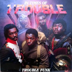 Album  Cover Trouble Funk - In Times Of Trouble on D.E.T.T. Records from 1984