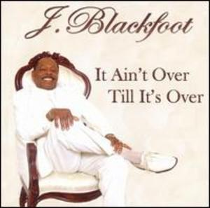 Album  Cover J Blackfoot - It Ain't Over Till It's Over on JEA RIGHT NOW Records from 2006