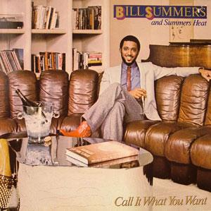 Album  Cover Bill Summers And Summers Heat - Call It What You Want on MCA Records from 1981