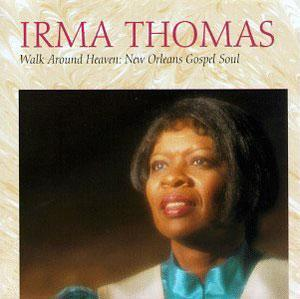 Album  Cover Irma Thomas - Walk Around Heaven: New Orleans Gospel Soul on ROUNDER Records from 1993