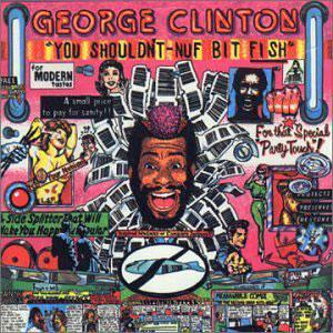 Album  Cover George Clinton - You Shouldn't Nuf Bit Fish on CAPITOL Records from 1984