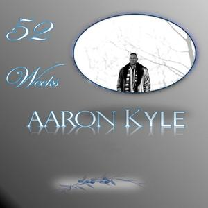 Album  Cover Aaron Kyle - 52 Weeks on BELIEVE MUSIC WORKS Records from 2015