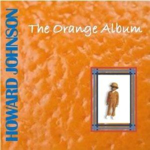 Album  Cover Howard Johnson - The Orange Album on RAVEN MAD Records from 2012
