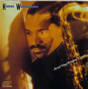 Album  Cover Kirk Whalum - And You Know That on COLUMBIA Records from 1988