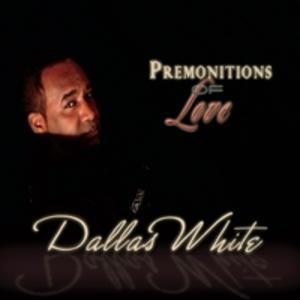 Album  Cover Dallas White - Premonitions Of Love on DALLAS WHITE / EREMG Records from 2012