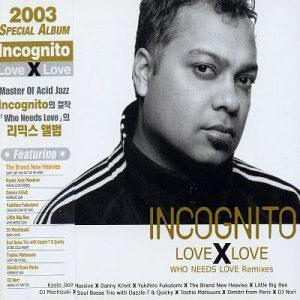 Album  Cover Incognito - Who Needs Love on DOME RECORDS Records from 2003