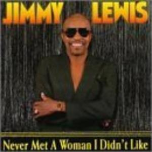 Album  Cover Jimmy Lewis - Never Met A Woman I Didn't Like on MISS BUTCH Records from 1999