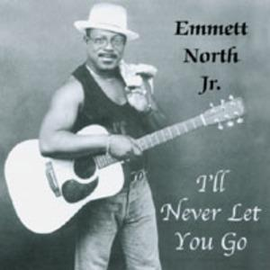 Album  Cover Emmett North Jr - I'll Never Let You Go' on NORTH STAR MUSIC  CO. Records from 2003