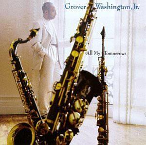 Album  Cover Grover Washington Jr - All My Tomorrows on COLUMBIA Records from 1994