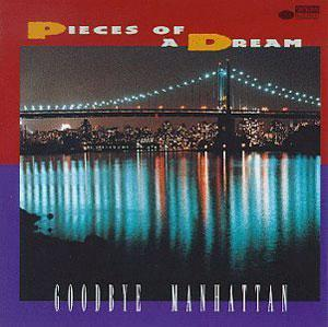 Album  Cover Pieces Of A Dream - Goodbye Manhattan on BLUE NOTE Records from 1994