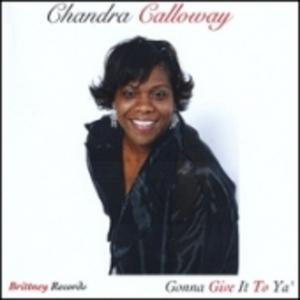 Album  Cover Chandra Calloway - Gonna Give It To Ya! on BRITNEY Records from 2008