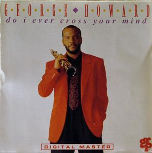 Album  Cover George Howard - Do I Ever Cross Your Mind? on GRP Records from 1992