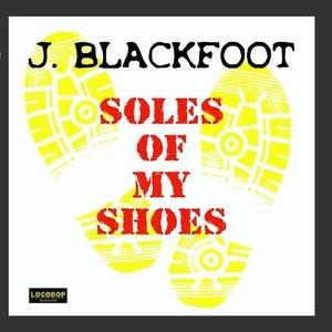 Album  Cover J Blackfoot - Soles Of My Shoes on LOCOBOP Records from 2010