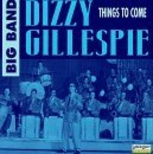 Album  Cover Dizzy Gillespie - Things To Come on DELTA Records from 1996