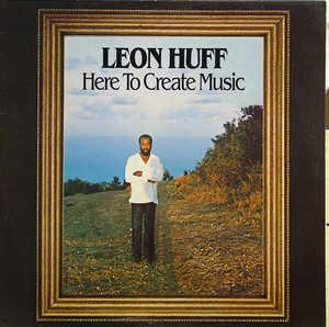 Album  Cover Leon Huff - Here To Create Music on PHILADELPHIA INTERNATIONAL Records from 1980