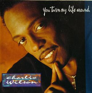 Album  Cover Charlie Wilson - You Turn My Life Around on MCA Records from 1992