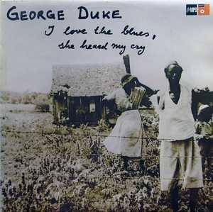 Album  Cover George Duke - I Love The Blues: She Heard My Cry on MPS/BASF Records from 1975