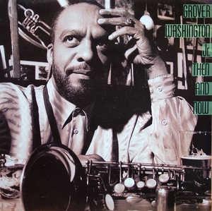 Album  Cover Grover Washington Jr - Then And Now on COLUMBIA Records from 1988