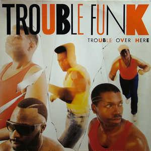 Front Cover Album Trouble Funk - Trouble Over Here Trouble Over There